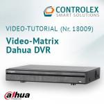 Video-Tutorial #18009: Dahua DVR Video-Matrix