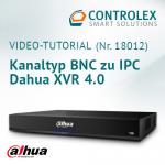 Video-Tutorial #18012: Kanaltyp BNC zu IPC - Dahua XVR 4.0